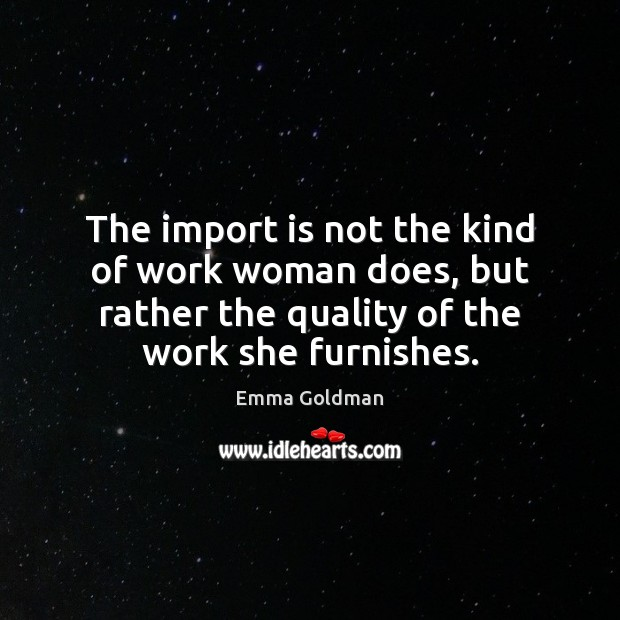 The import is not the kind of work woman does, but rather Emma Goldman Picture Quote