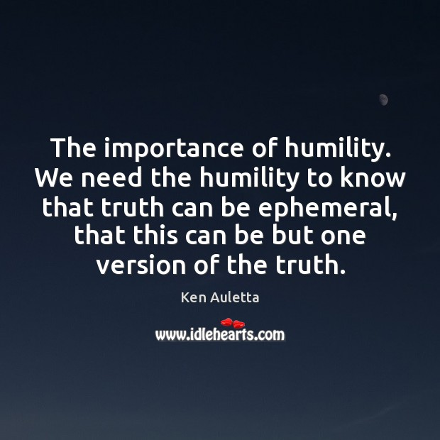 The importance of humility. We need the humility to know that truth Image