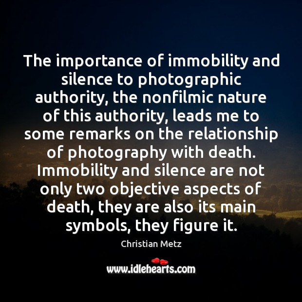 The importance of immobility and silence to photographic authority, the nonfilmic nature Image