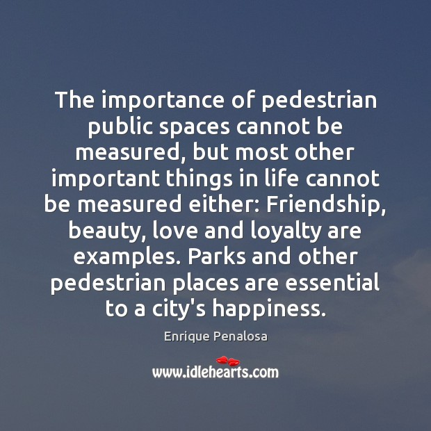 Image, The importance of pedestrian public spaces cannot be measured, but most other