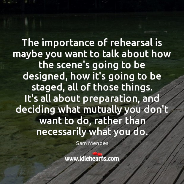 The importance of rehearsal is maybe you want to talk about how Image