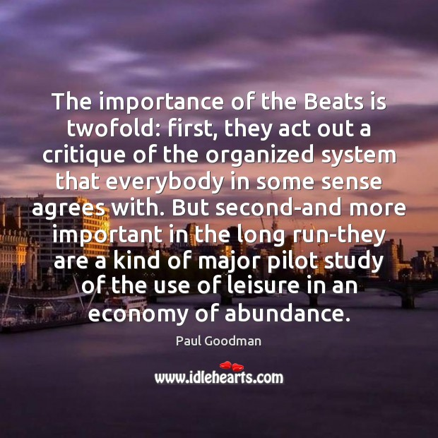 The importance of the Beats is twofold: first, they act out a Paul Goodman Picture Quote