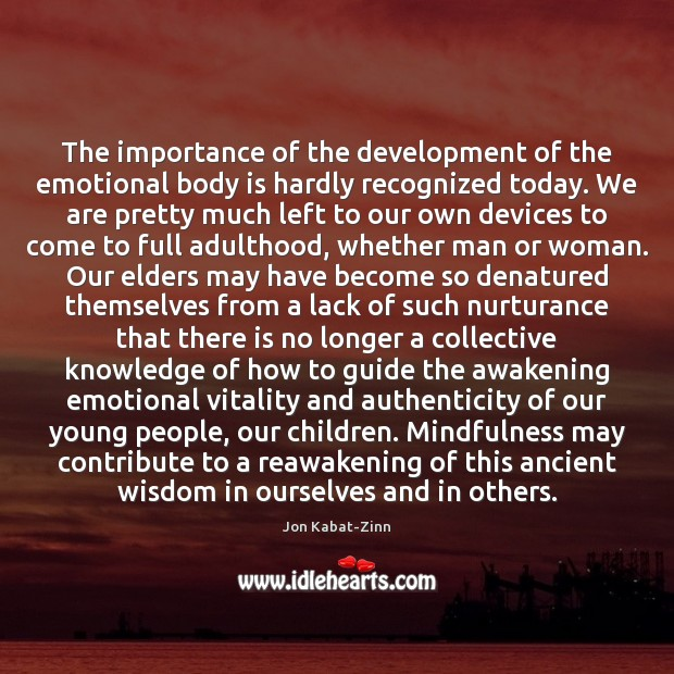 The importance of the development of the emotional body is hardly recognized Jon Kabat-Zinn Picture Quote