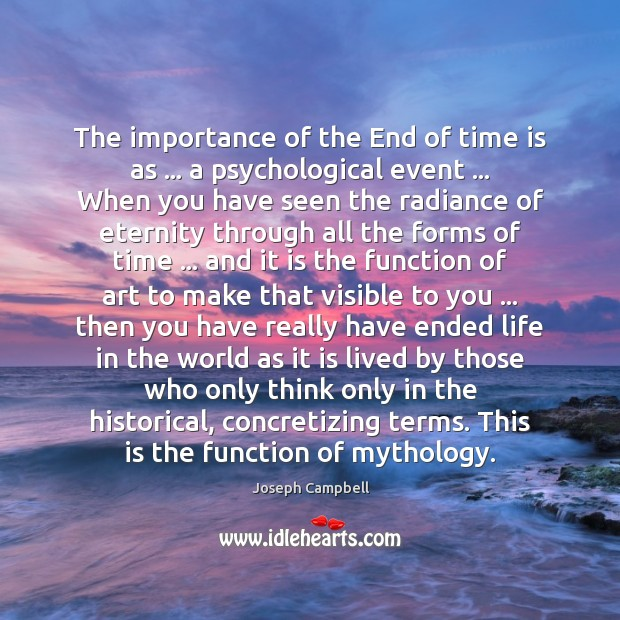 The importance of the End of time is as … a psychological event … Joseph Campbell Picture Quote