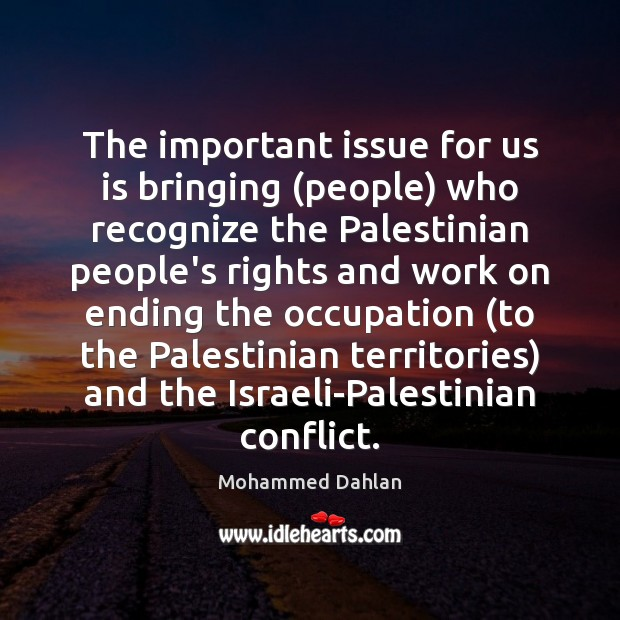 The important issue for us is bringing (people) who recognize the Palestinian Image
