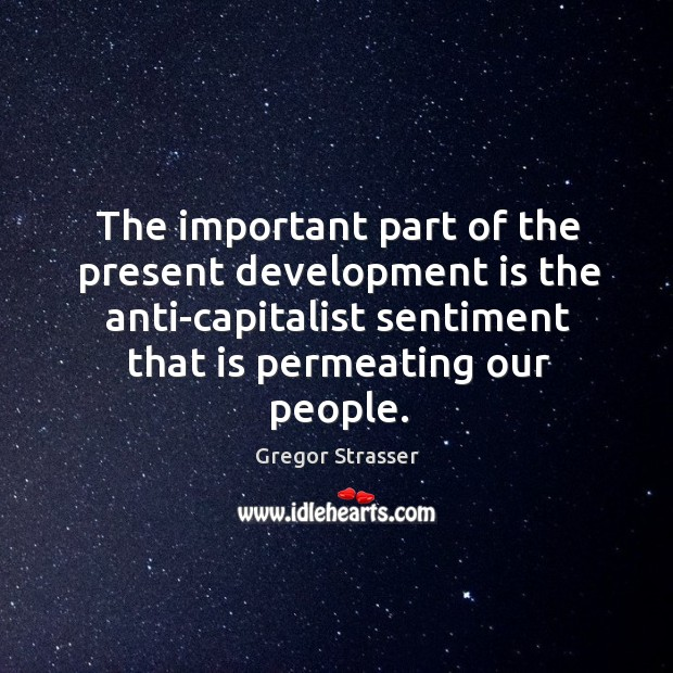 The important part of the present development is the anti-capitalist sentiment that is permeating our people. Image