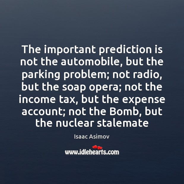 The important prediction is not the automobile, but the parking problem; not Income Quotes Image