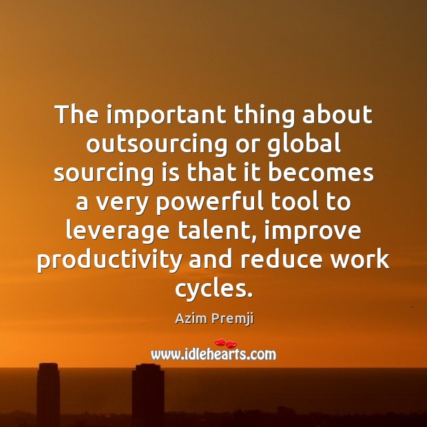Image, The important thing about outsourcing or global sourcing is that it becomes