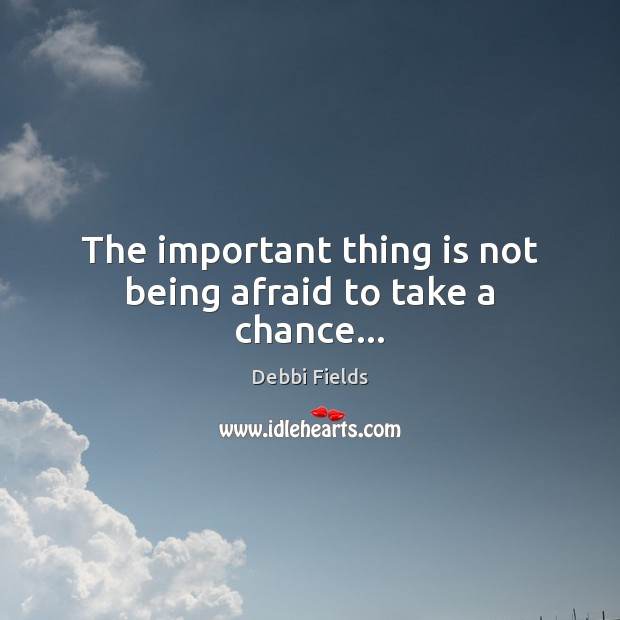 Image, The important thing is not being afraid to take a chance…