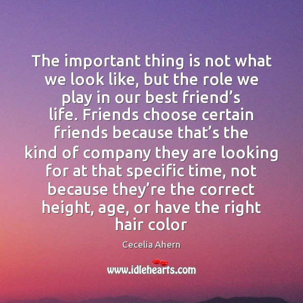 The important thing is not what we look like, but the role Cecelia Ahern Picture Quote