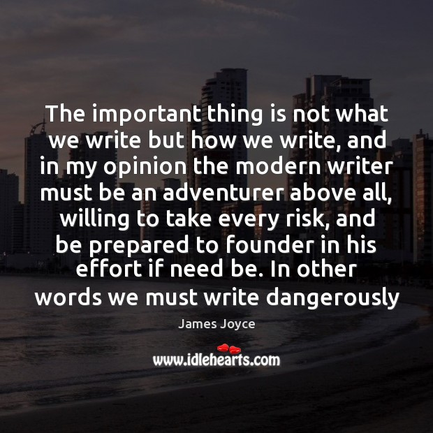 The important thing is not what we write but how we write, James Joyce Picture Quote