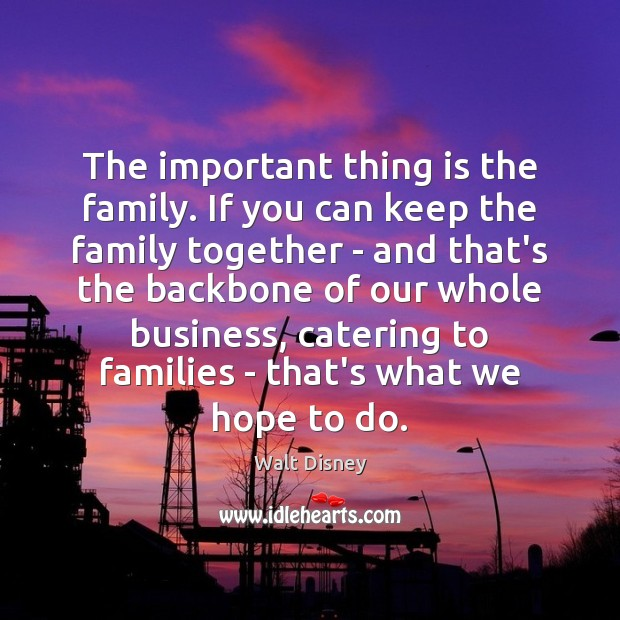 The important thing is the family. If you can keep the family Image