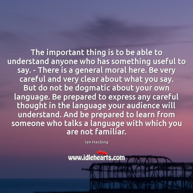 The important thing is to be able to understand anyone who has Image