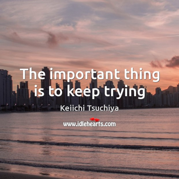 The important thing is to keep trying Image