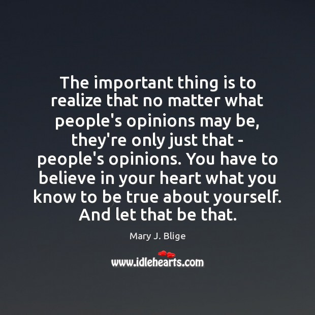 The important thing is to realize that no matter what people's opinions Image
