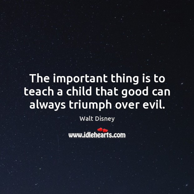 Image, The important thing is to teach a child that good can always triumph over evil.