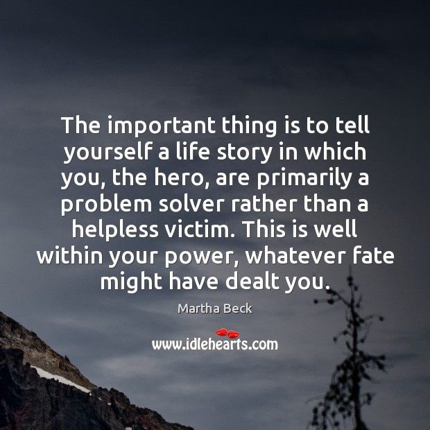 The important thing is to tell yourself a life story in which Martha Beck Picture Quote