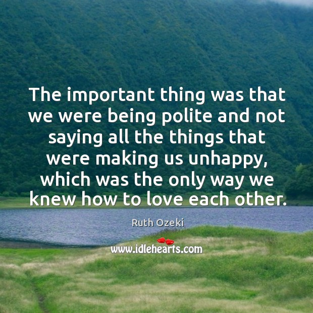 The important thing was that we were being polite and not saying Ruth Ozeki Picture Quote