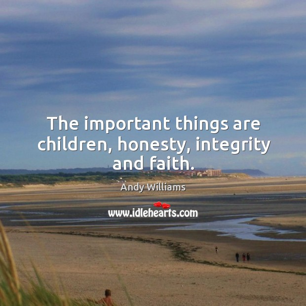 Image, The important things are children, honesty, integrity and faith.