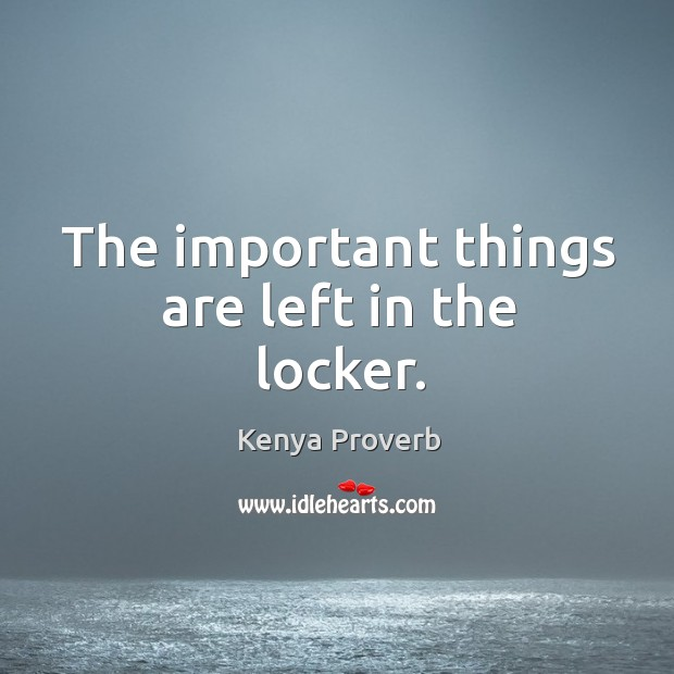 The important things are left in the locker. Kenya Proverbs Image