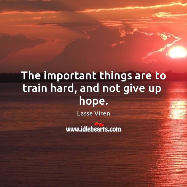 The important things are to train hard, and not give up  hope. Image