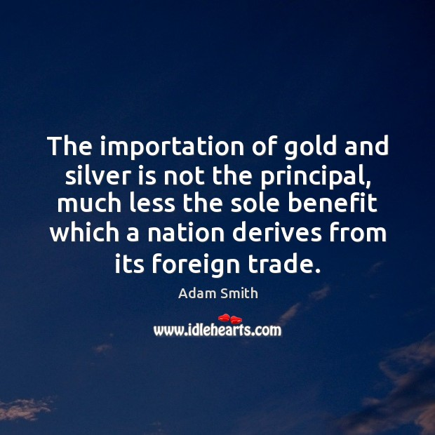 The importation of gold and silver is not the principal, much less Image