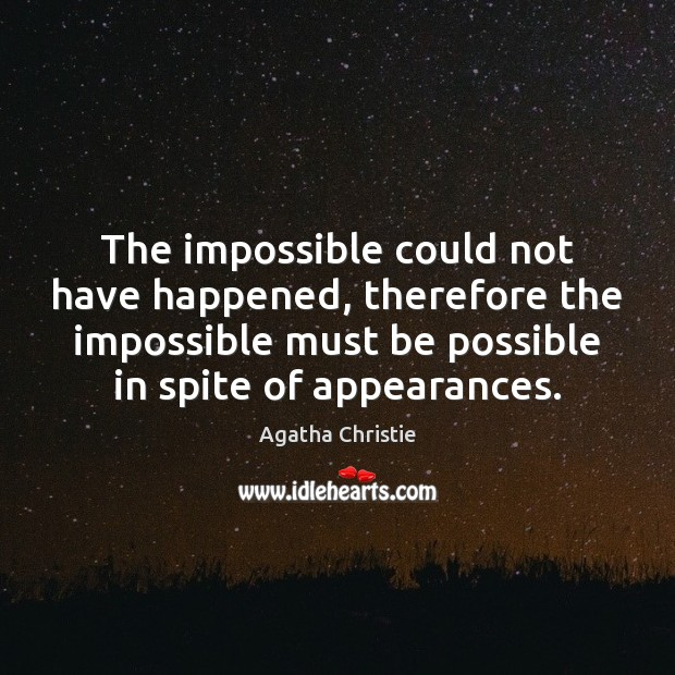 Image, The impossible could not have happened, therefore the impossible must be possible