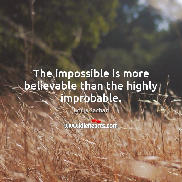 The impossible is more believable than the highly improbable. Louis Sachar Picture Quote