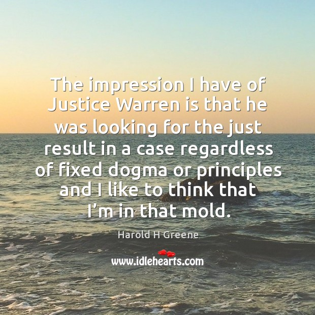The impression I have of justice warren is that he was looking for the just result in a case Image