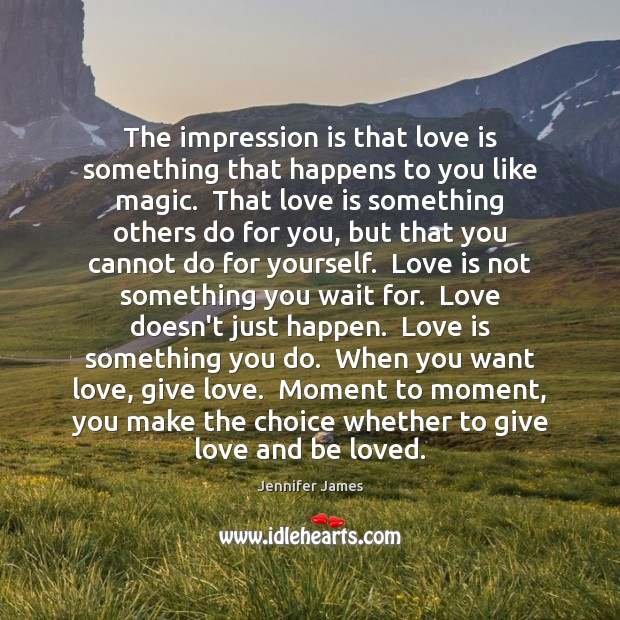 The impression is that love is something that happens to you like Image