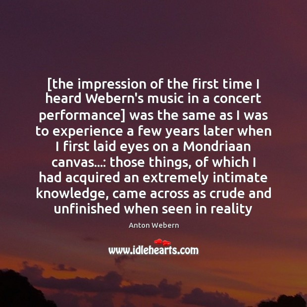 Image, [the impression of the first time I heard Webern's music in a