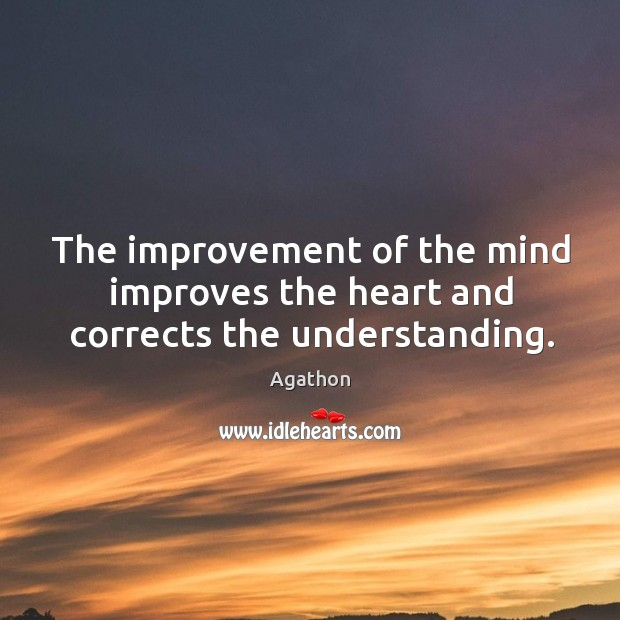 Image, The improvement of the mind improves the heart and corrects the understanding.