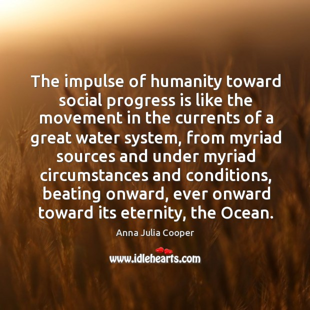 The impulse of humanity toward social progress is like the movement in Image