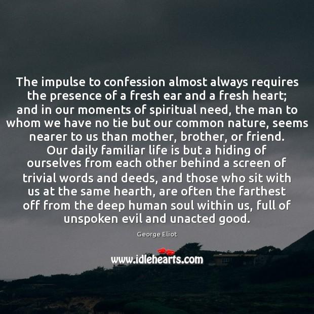 The impulse to confession almost always requires the presence of a fresh Image