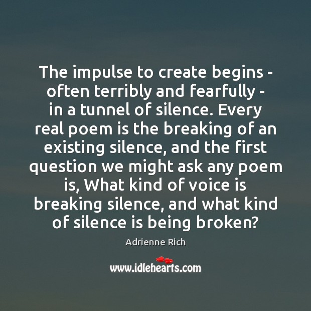 The impulse to create begins – often terribly and fearfully – in Adrienne Rich Picture Quote