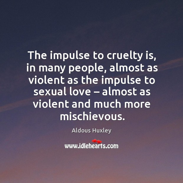 Image, The impulse to cruelty is, in many people, almost as violent as the impulse to sexual love