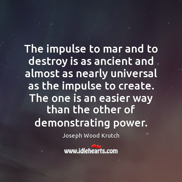 The impulse to mar and to destroy is as ancient and almost Joseph Wood Krutch Picture Quote