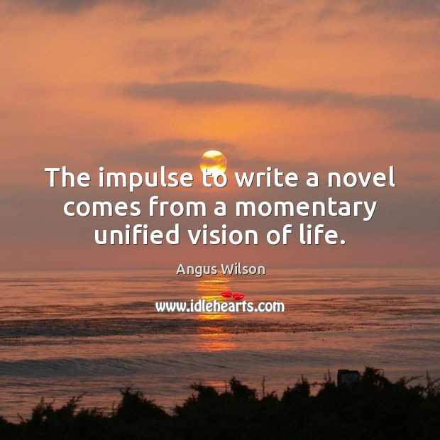 The impulse to write a novel comes from a momentary unified vision of life. Image