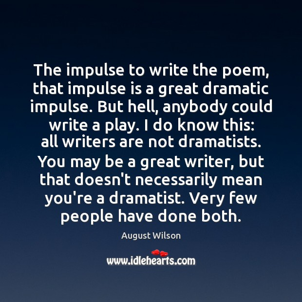The impulse to write the poem, that impulse is a great dramatic August Wilson Picture Quote