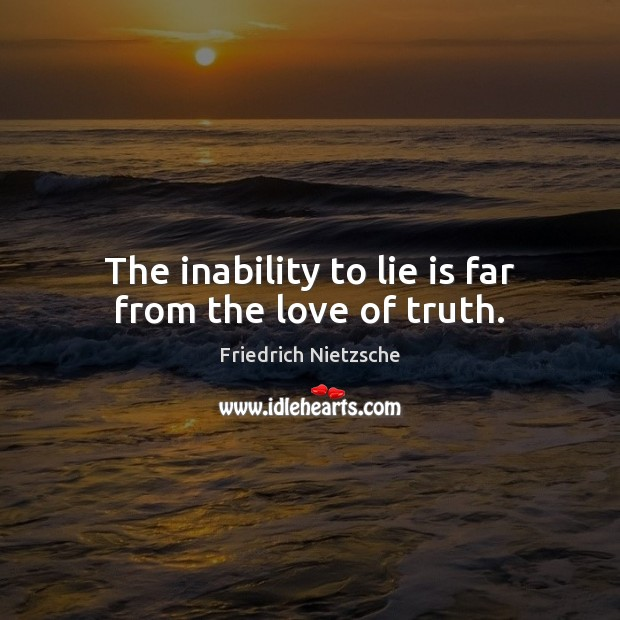Image, The inability to lie is far from the love of truth.
