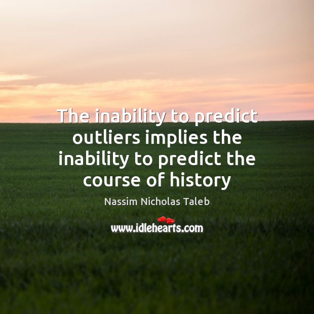 Image, The inability to predict outliers implies the inability to predict the course of history