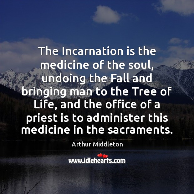 The Incarnation is the medicine of the soul, undoing the Fall and Image