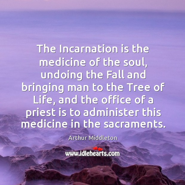 The incarnation is the medicine of the soul, undoing the fall and bringing man to the tree of life Image