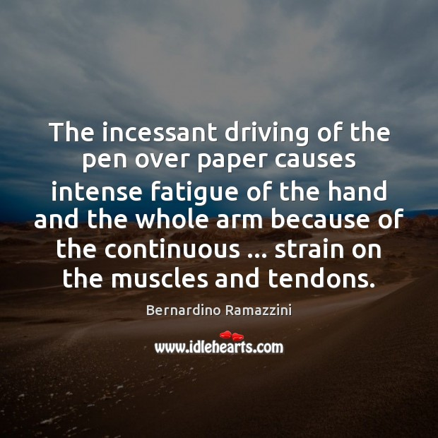 Image, The incessant driving of the pen over paper causes intense fatigue of