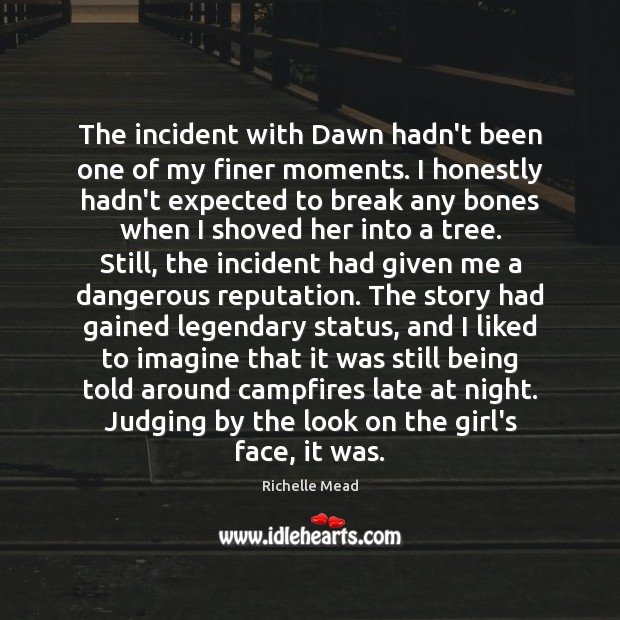 Image, The incident with Dawn hadn't been one of my finer moments. I