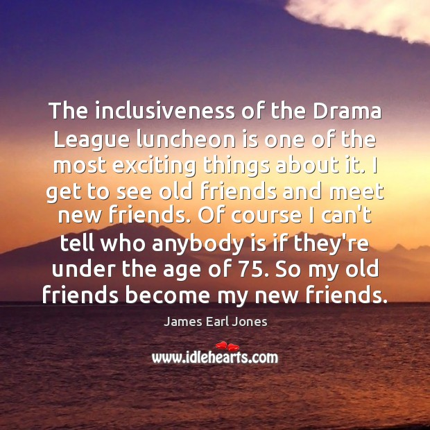 The inclusiveness of the Drama League luncheon is one of the most James Earl Jones Picture Quote