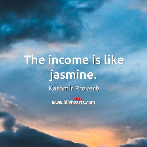 The income is like jasmine. Kashmir Proverbs Image