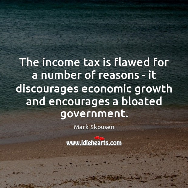 The income tax is flawed for a number of reasons – it Tax Quotes Image