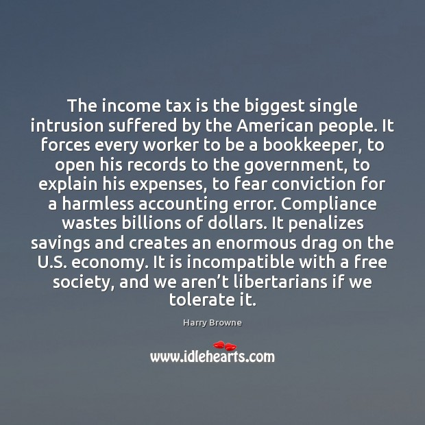 The income tax is the biggest single intrusion suffered by the American Tax Quotes Image