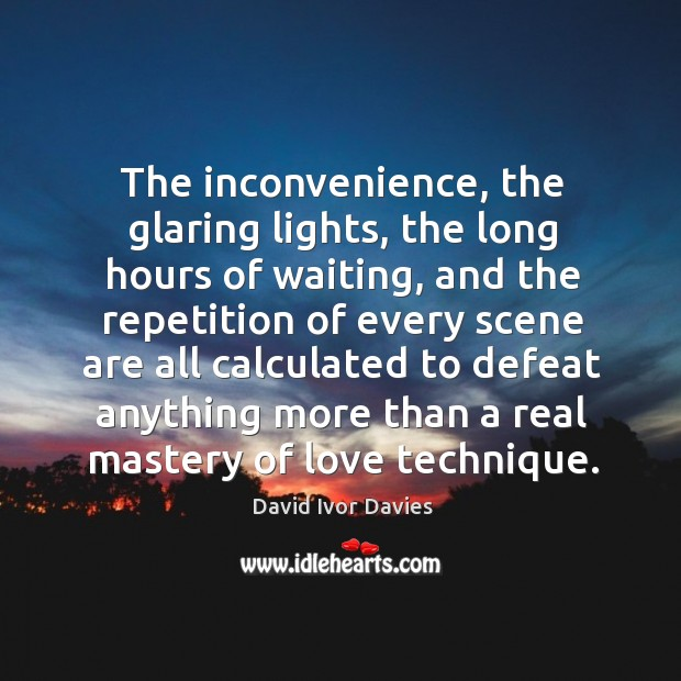 The inconvenience, the glaring lights, the long hours of waiting, and the repetition of Image